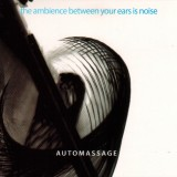Automassage – The Ambience Between Your Ears Is Noise